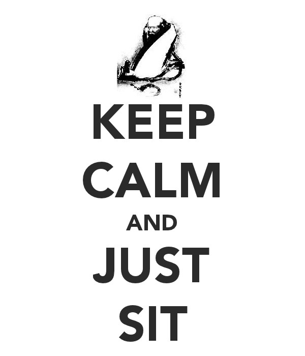 Keep Calm and Just Sit